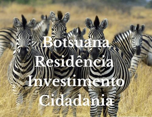 Imigração da Botsuana, residência por programa de investimento, autorização de trabalho e cidadania