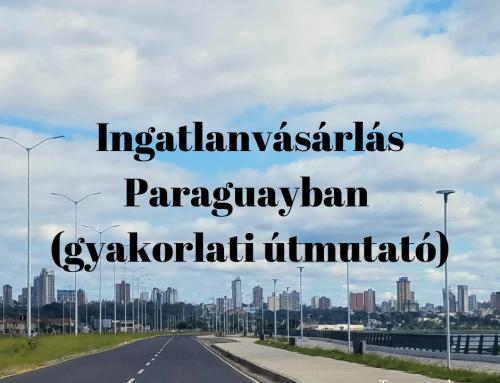 Hogyan vehetnek ingatlant külföldiek Paraguayban? (Gyakorlati útmutató)