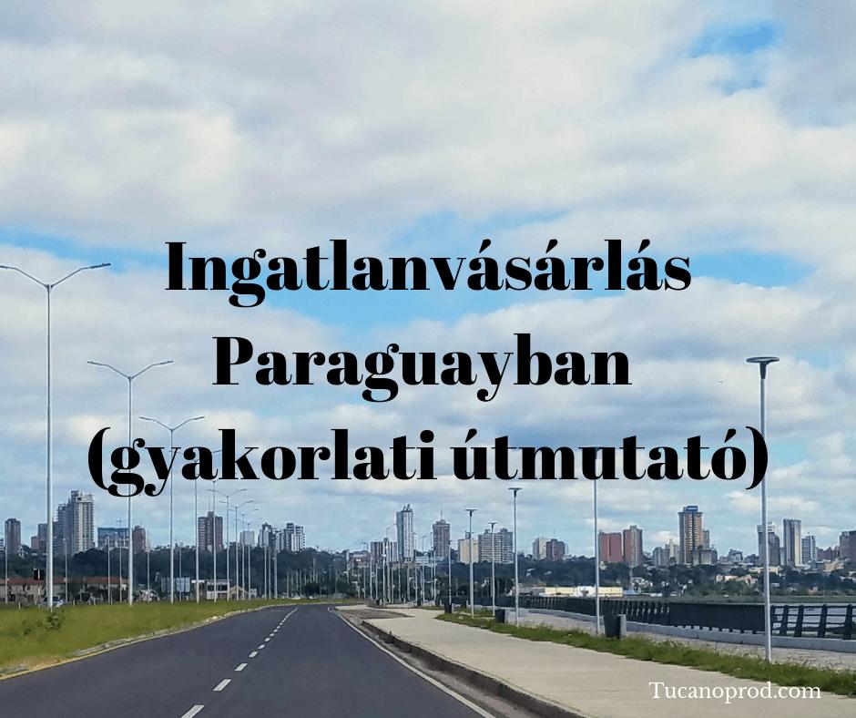 Ingatlanvásárlás Paraguayban - Gyakorlati útmutató