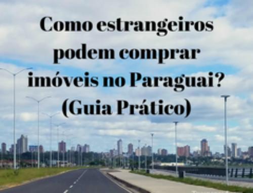 Como estrangeiros podem comprar imóveis no Paraguai? (Guia Prático)