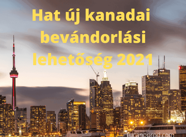 hat kkanadai bevandorlasi program 2021
